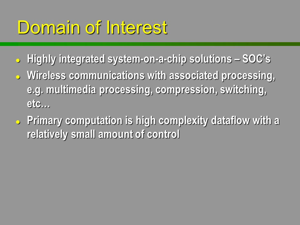 Domain of Interest Highly integrated system-on-a-chip solutions – SOC's.