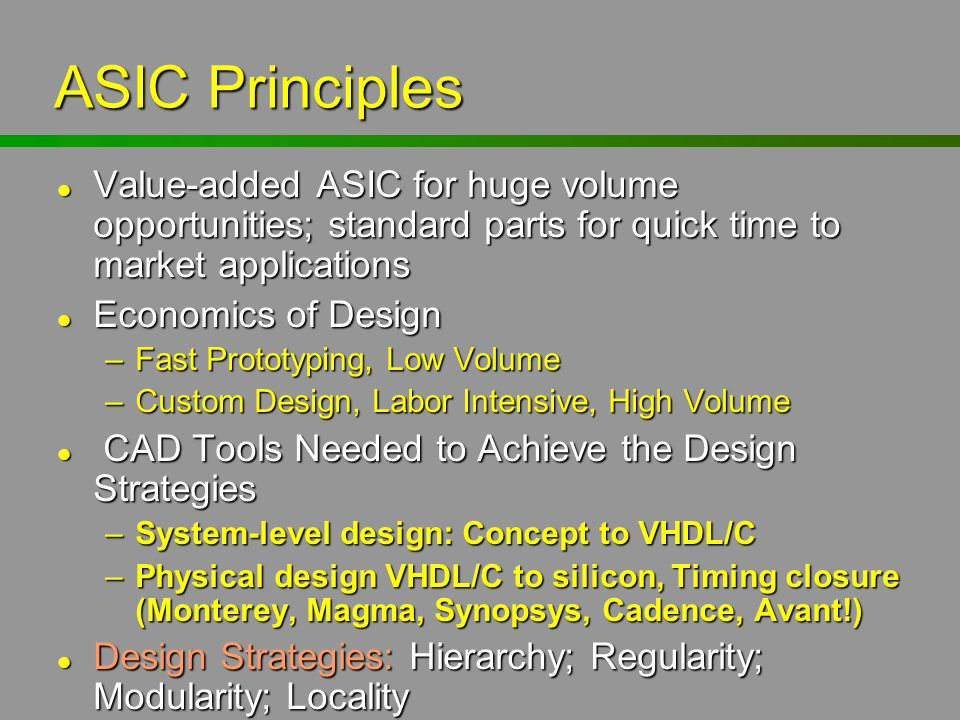 ASIC Principles Value-added ASIC for huge volume opportunities; standard parts for quick time to market applications.