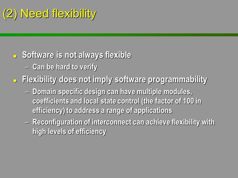 (2) Need flexibility Software is not always flexible