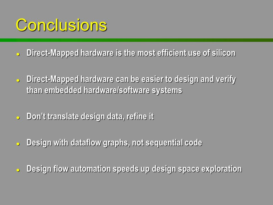 Conclusions Direct-Mapped hardware is the most efficient use of silicon.