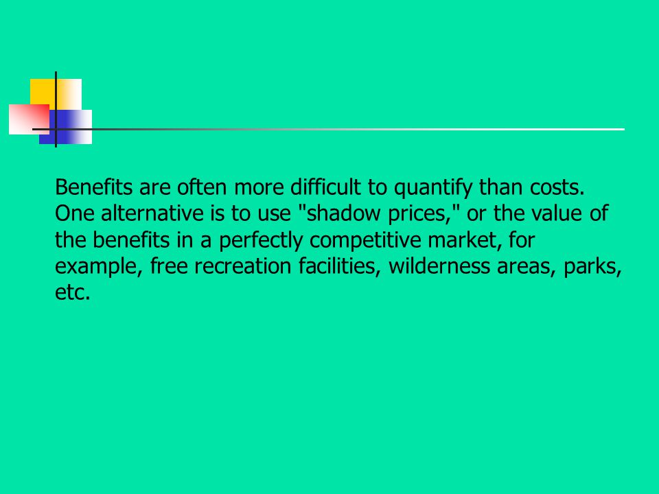 Benefits are often more difficult to quantify than costs