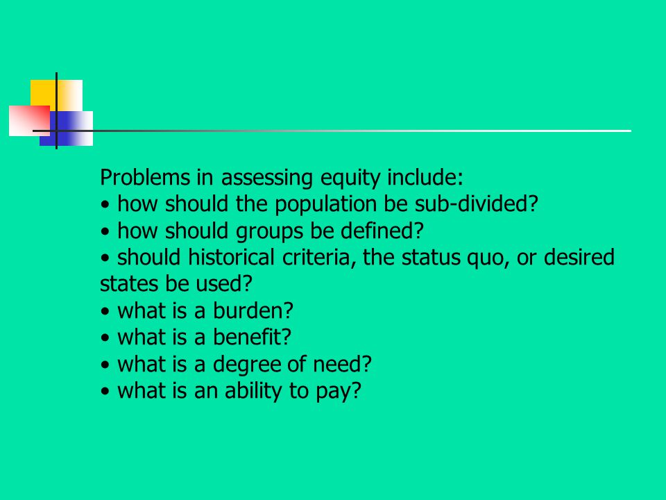 Problems in assessing equity include: