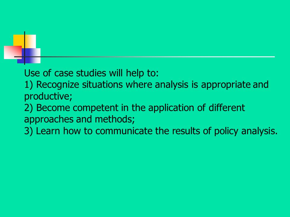 Use of case studies will help to:
