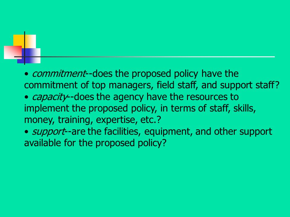 commitment--does the proposed policy have the commitment of top managers, field staff, and support staff