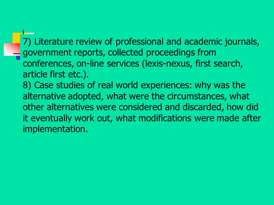 7) Literature review of professional and academic journals, government reports, collected proceedings from conferences, on-line services (lexis-nexus, first search, article first etc.).