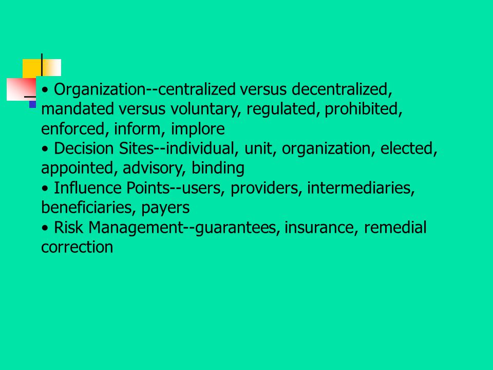 Organization--centralized versus decentralized, mandated versus voluntary, regulated, prohibited, enforced, inform, implore