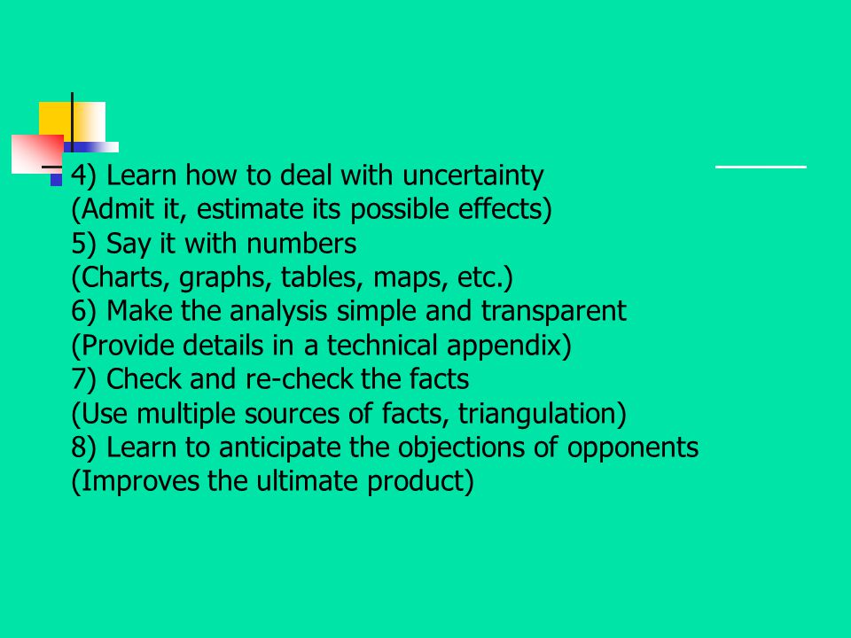4) Learn how to deal with uncertainty (Admit it, estimate its possible effects)