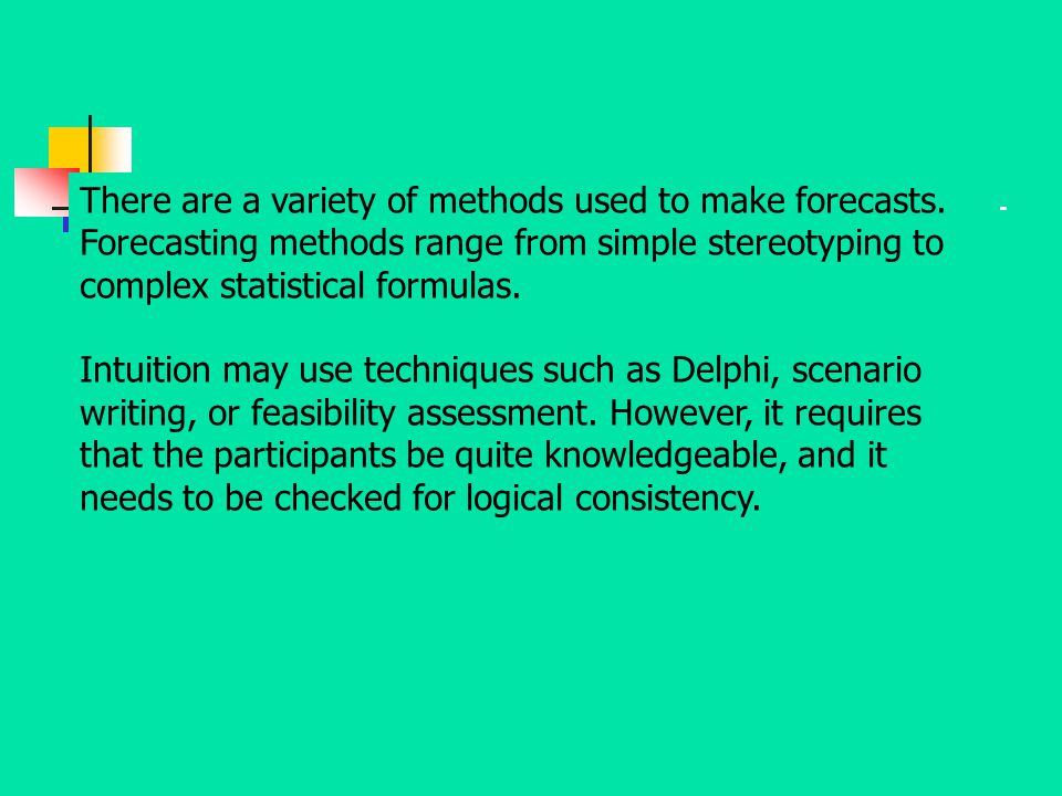 There are a variety of methods used to make forecasts
