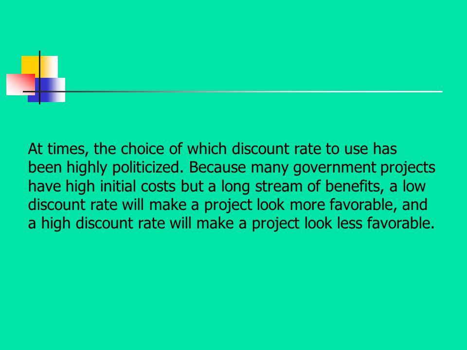 At times, the choice of which discount rate to use has been highly politicized.