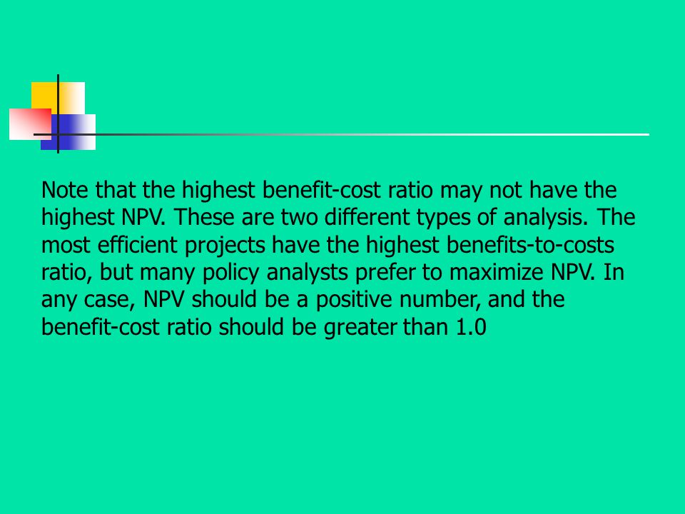 Note that the highest benefit-cost ratio may not have the highest NPV