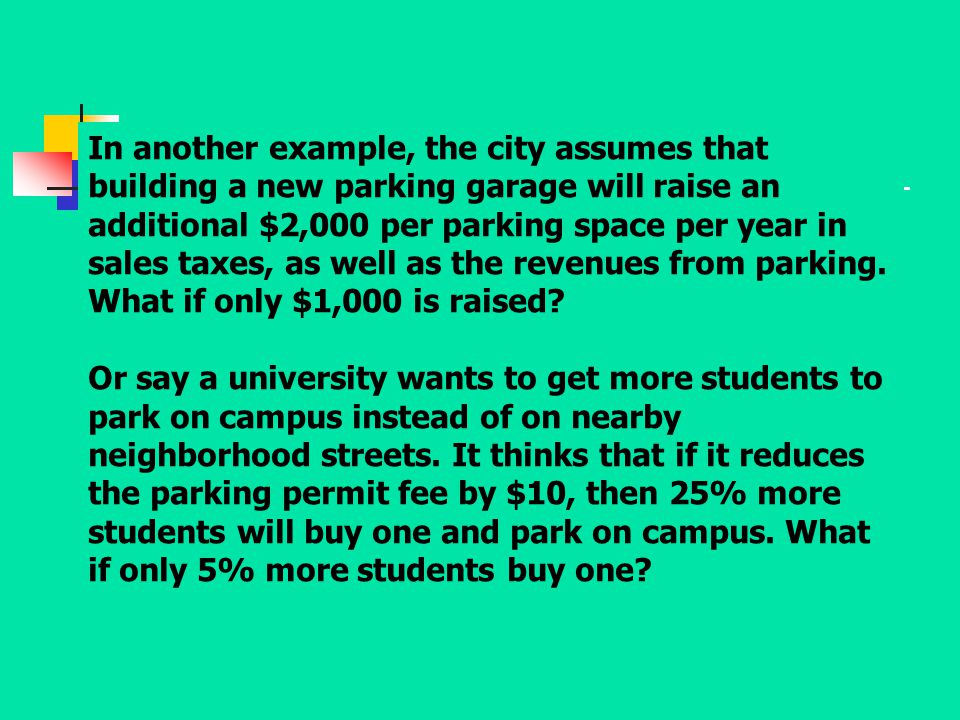In another example, the city assumes that building a new parking garage will raise an additional $2,000 per parking space per year in sales taxes, as well as the revenues from parking. What if only $1,000 is raised
