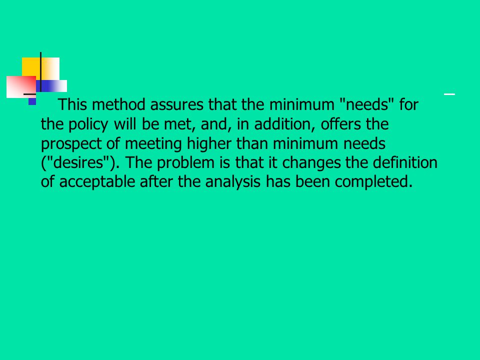 This method assures that the minimum needs for the policy will be met, and, in addition, offers the prospect of meeting higher than minimum needs ( desires ).