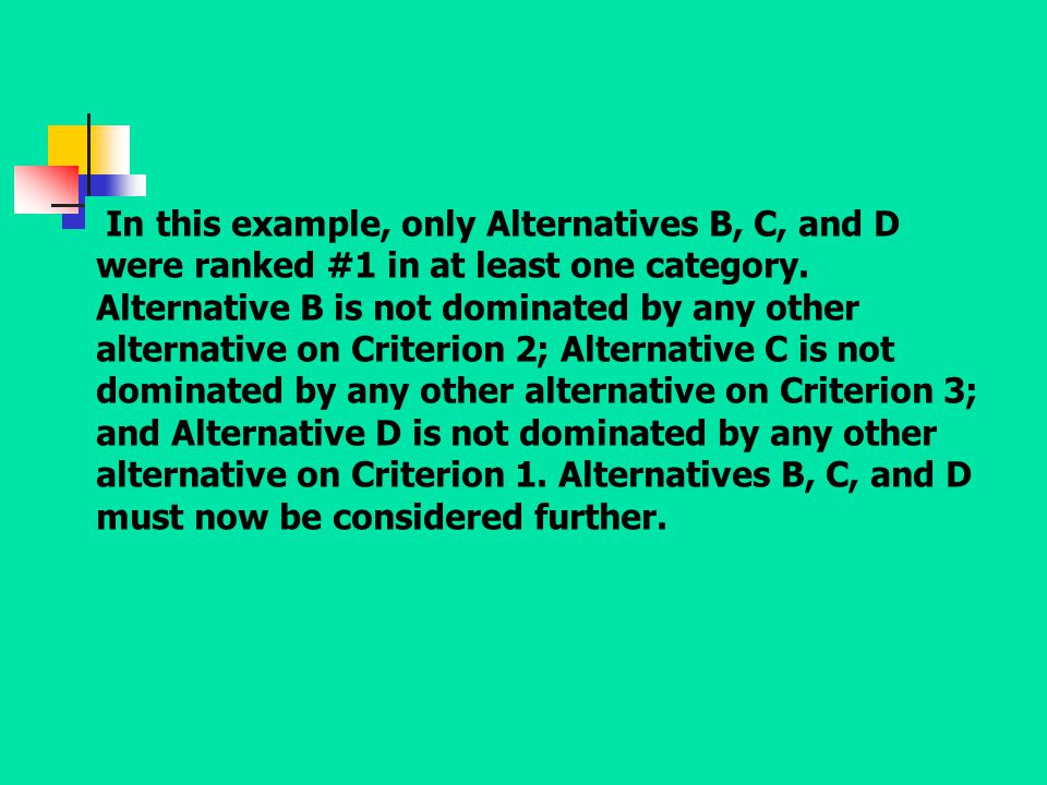 In this example, only Alternatives B, C, and D were ranked #1 in at least one category.
