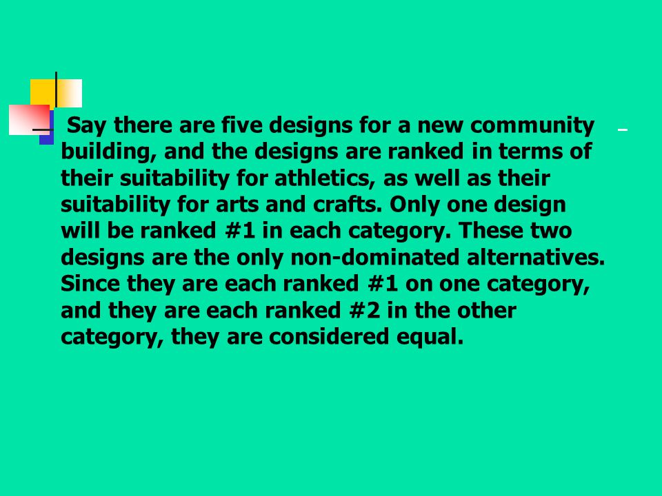 Say there are five designs for a new community building, and the designs are ranked in terms of their suitability for athletics, as well as their suitability for arts and crafts.