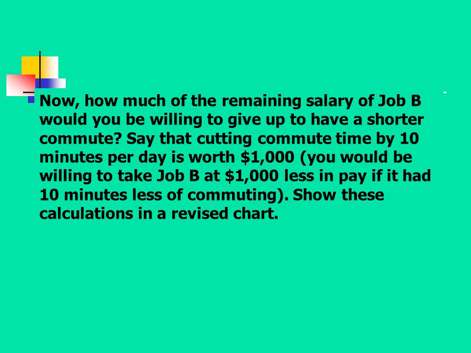 Now, how much of the remaining salary of Job B would you be willing to give up to have a shorter commute.