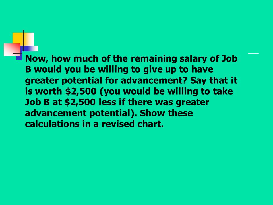 Now, how much of the remaining salary of Job B would you be willing to give up to have greater potential for advancement.