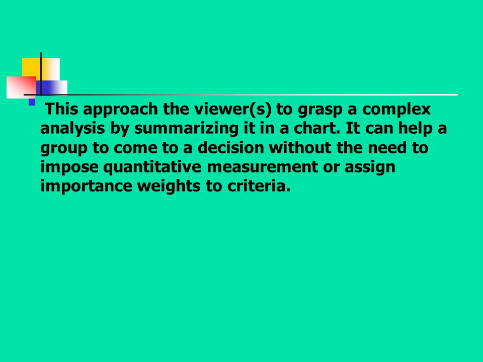 This approach the viewer(s) to grasp a complex analysis by summarizing it in a chart.