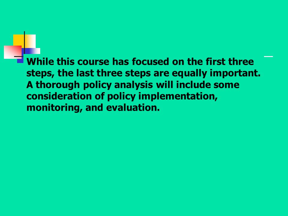 While this course has focused on the first three steps, the last three steps are equally important.