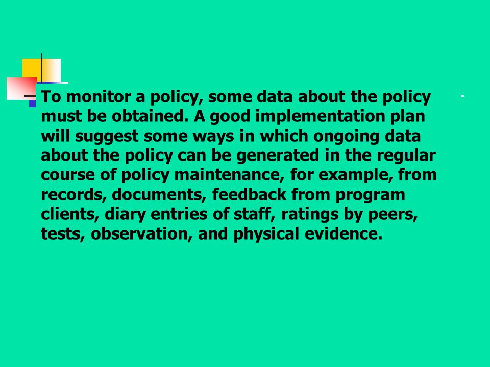 To monitor a policy, some data about the policy must be obtained
