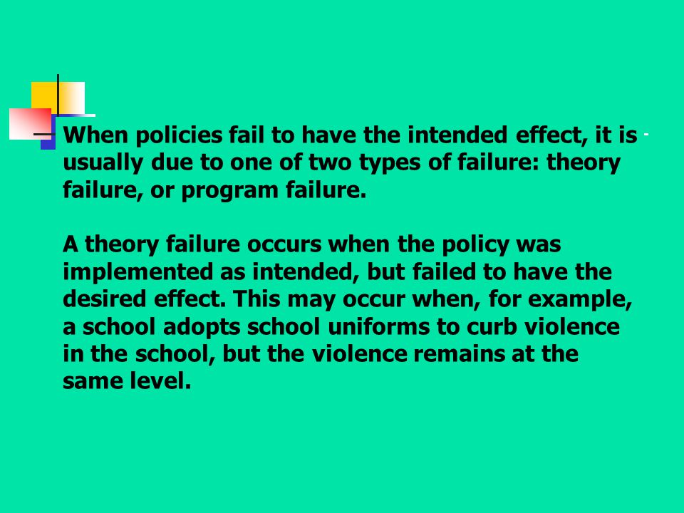 When policies fail to have the intended effect, it is usually due to one of two types of failure: theory failure, or program failure.