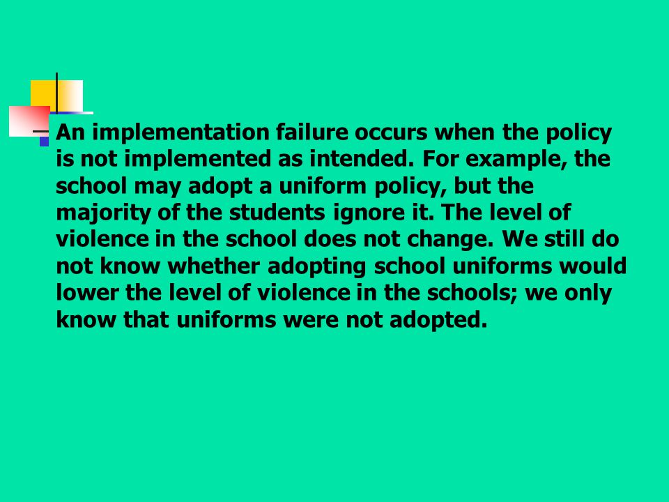 An implementation failure occurs when the policy is not implemented as intended.
