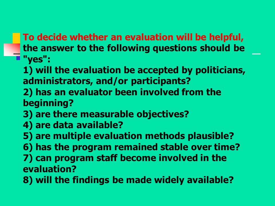 To decide whether an evaluation will be helpful, the answer to the following questions should be yes :