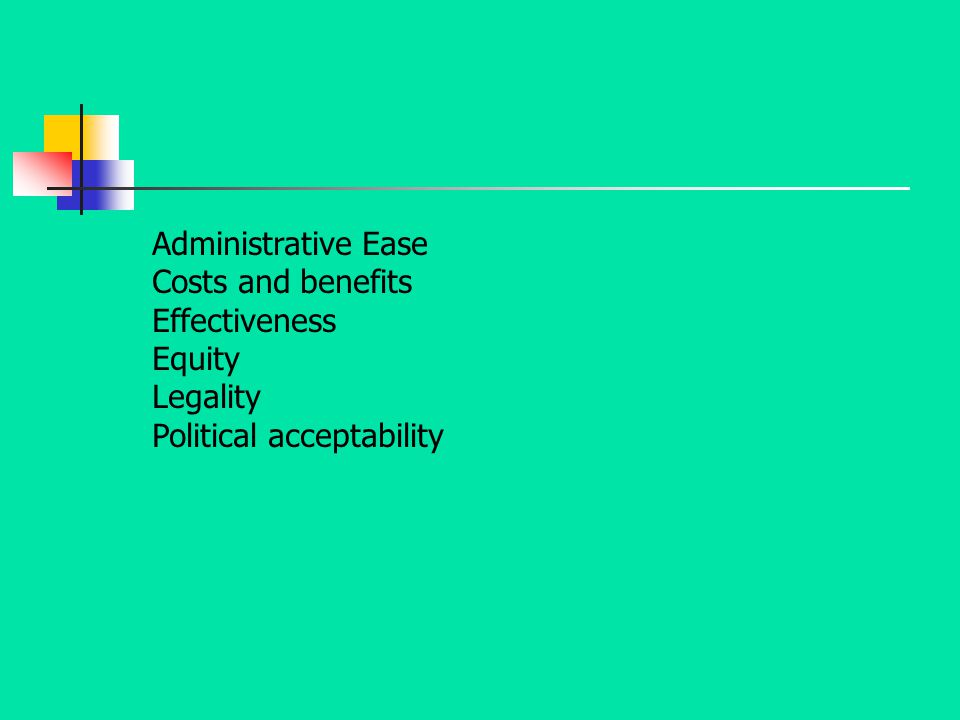 Administrative Ease Costs and benefits Effectiveness Equity Legality Political acceptability