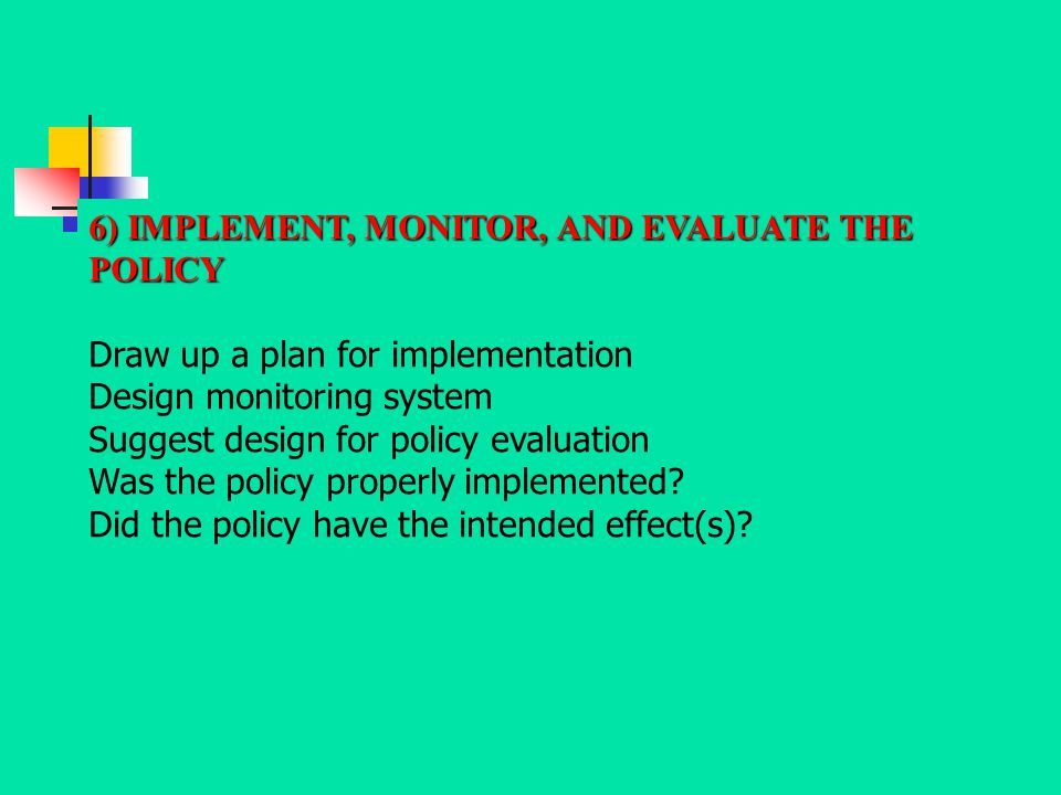 6) IMPLEMENT, MONITOR, AND EVALUATE THE POLICY