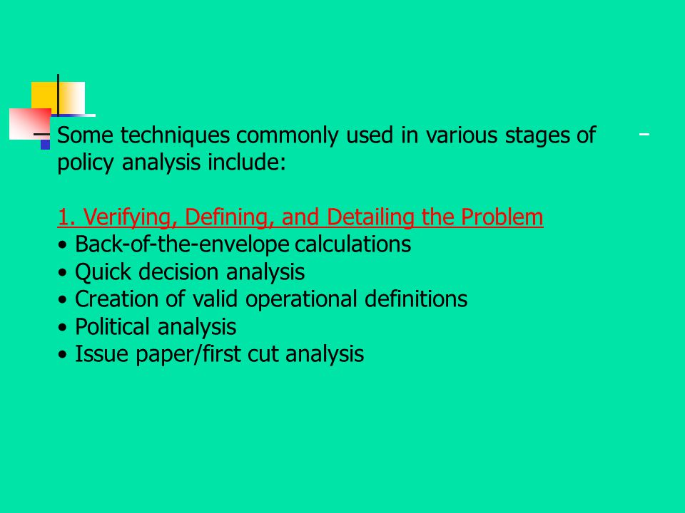 Some techniques commonly used in various stages of policy analysis include: