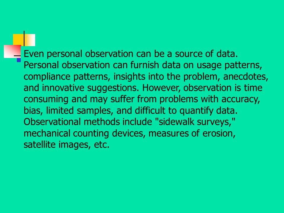 Even personal observation can be a source of data