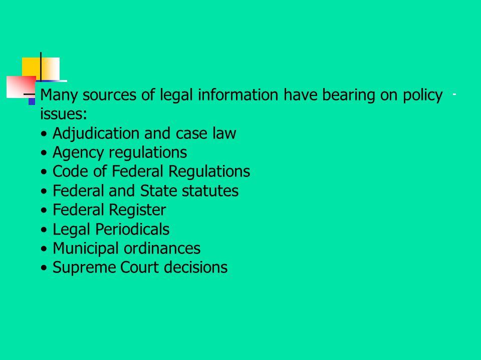 Many sources of legal information have bearing on policy issues: