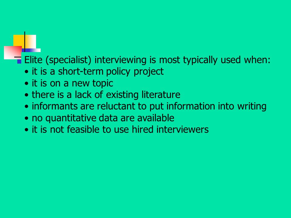 Elite (specialist) interviewing is most typically used when: