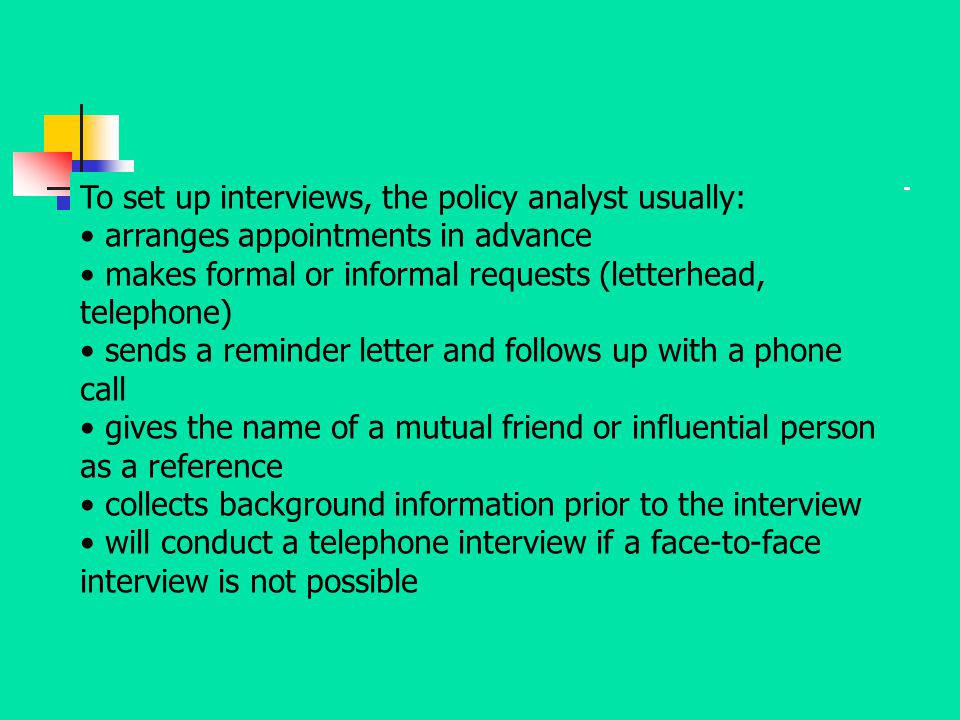 To set up interviews, the policy analyst usually: