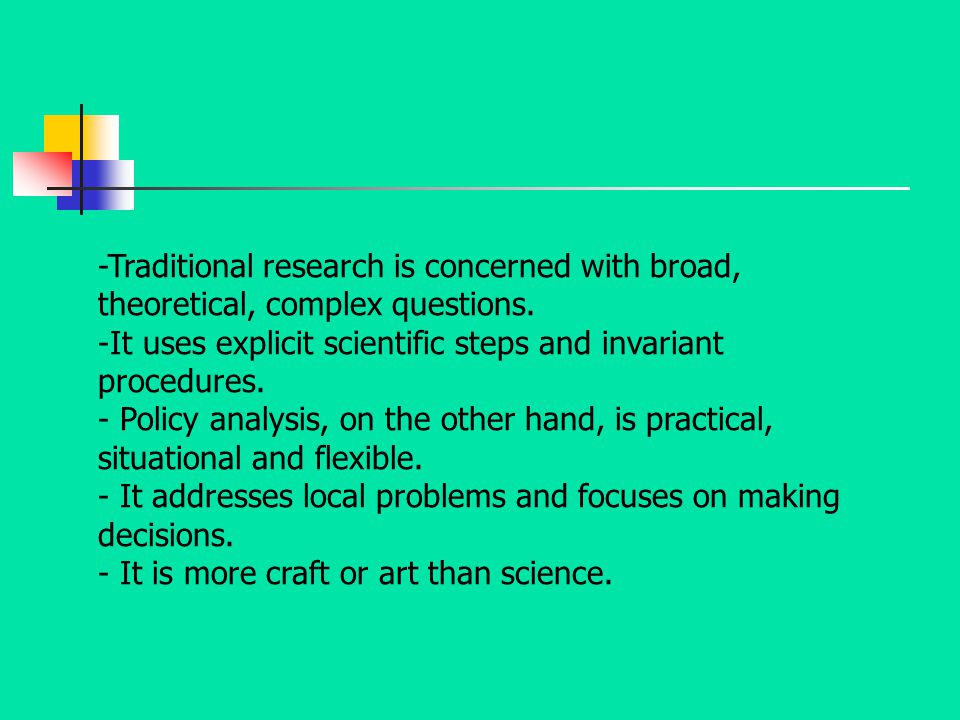 -Traditional research is concerned with broad, theoretical, complex questions.