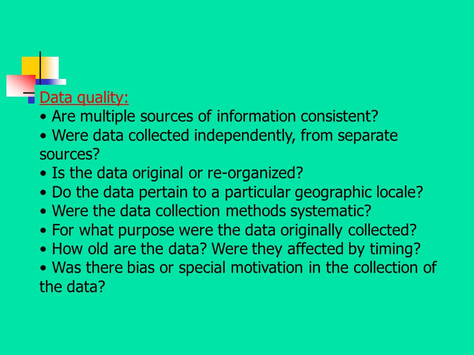 Data quality: Are multiple sources of information consistent Were data collected independently, from separate sources