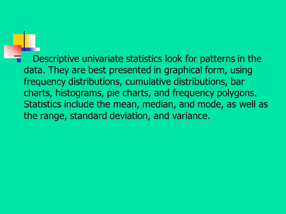 Descriptive univariate statistics look for patterns in the data