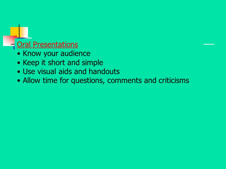 Oral Presentations Know your audience. Keep it short and simple.