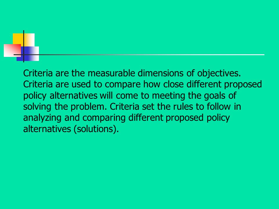 Criteria are the measurable dimensions of objectives