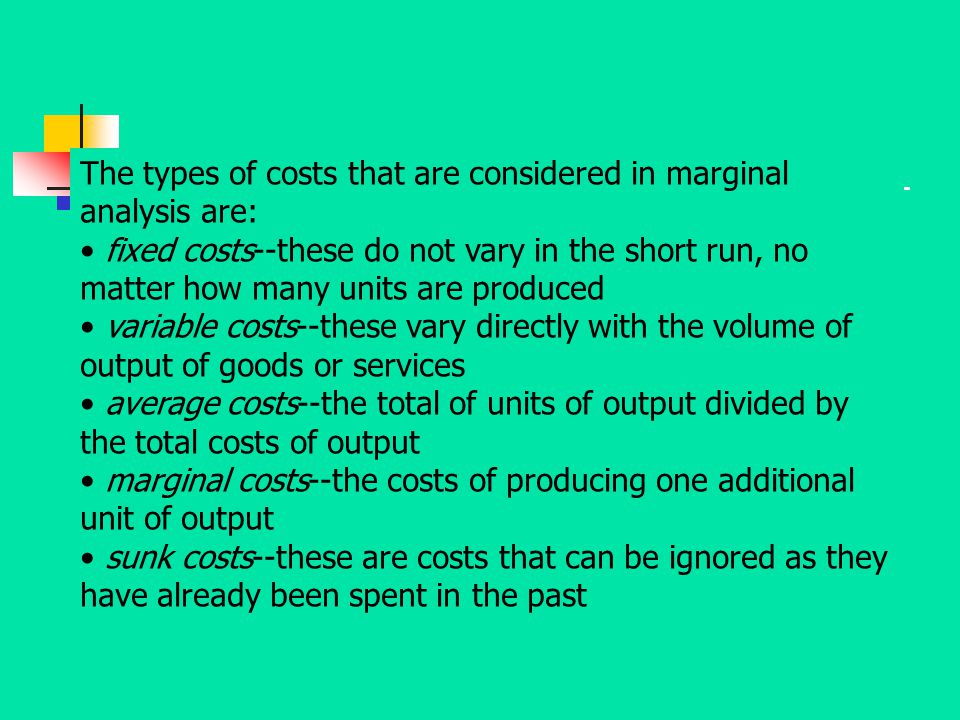 The types of costs that are considered in marginal analysis are: