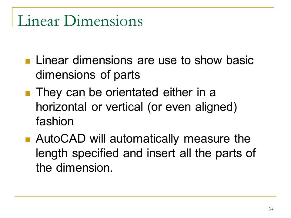 Linear Dimensions Linear dimensions are use to show basic dimensions of parts.