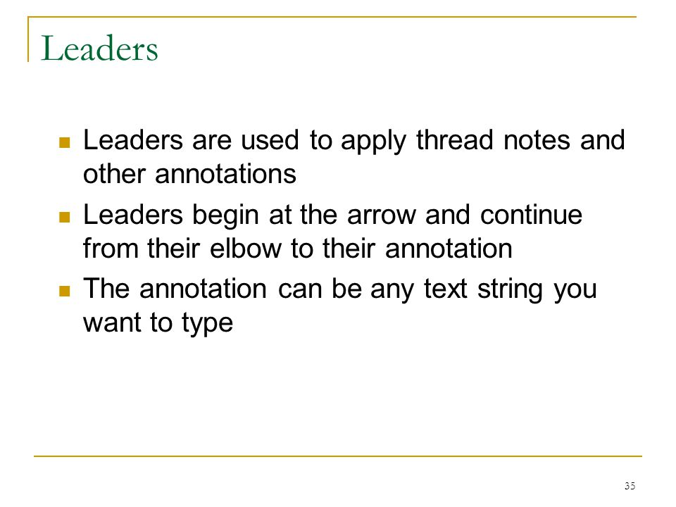 Leaders Leaders are used to apply thread notes and other annotations