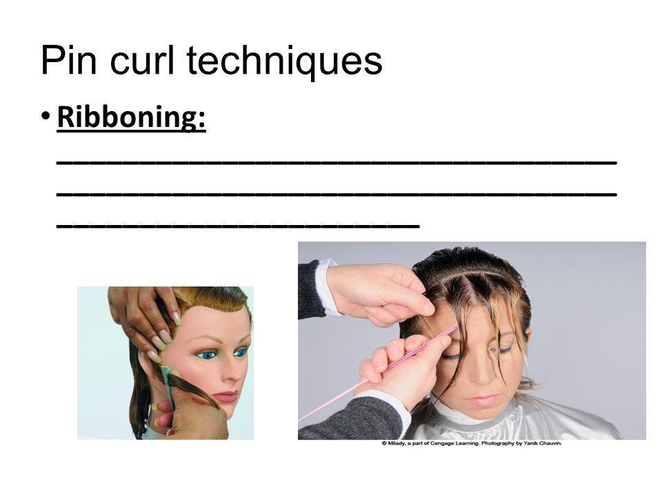Pin curl techniques Ribboning: __________________________________ __________________________________ ______________________.
