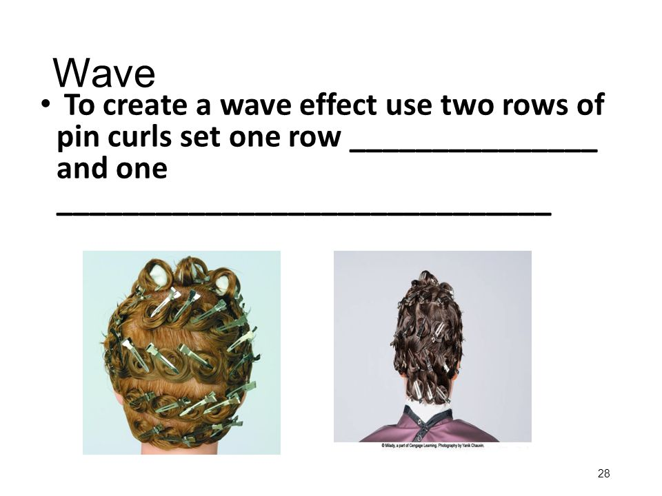 Wave To create a wave effect use two rows of pin curls set one row _______________ and one ______________________________.