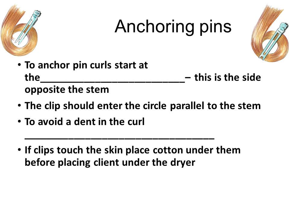 Anchoring pins To anchor pin curls start at the__________________________– this is the side opposite the stem.