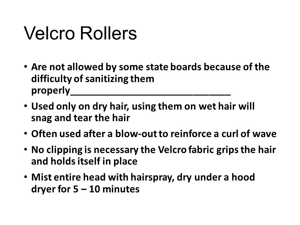 Velcro Rollers Are not allowed by some state boards because of the difficulty of sanitizing them properly______________________________.