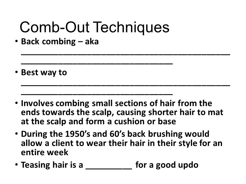 Comb-Out Techniques Back combing – aka ____________________________________________ ________________________________.