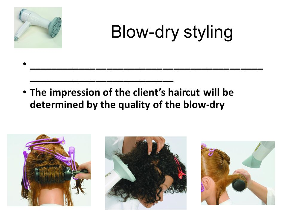 Blow-dry styling __________________________________________ __________________________.