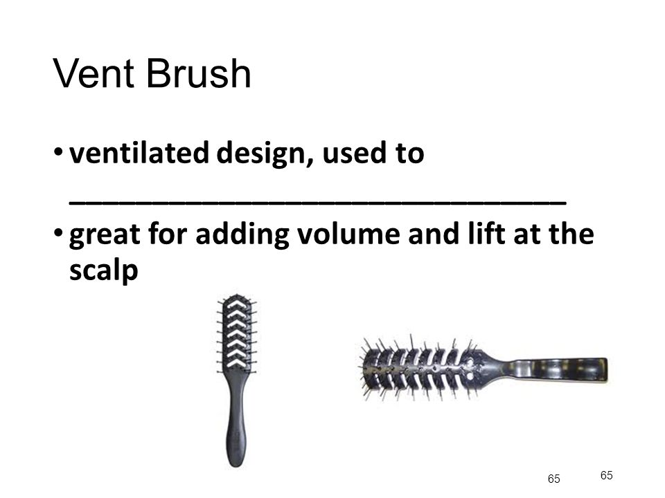 Vent Brush ventilated design, used to ______________________________
