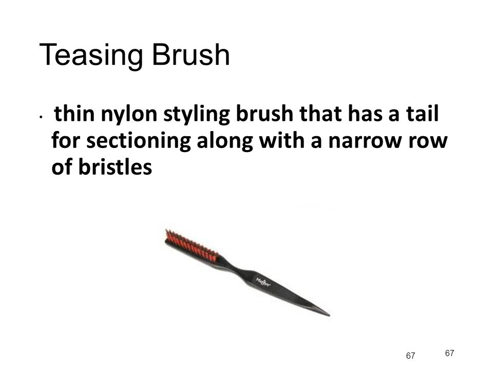 Teasing Brush thin nylon styling brush that has a tail for sectioning along with a narrow row of bristles.