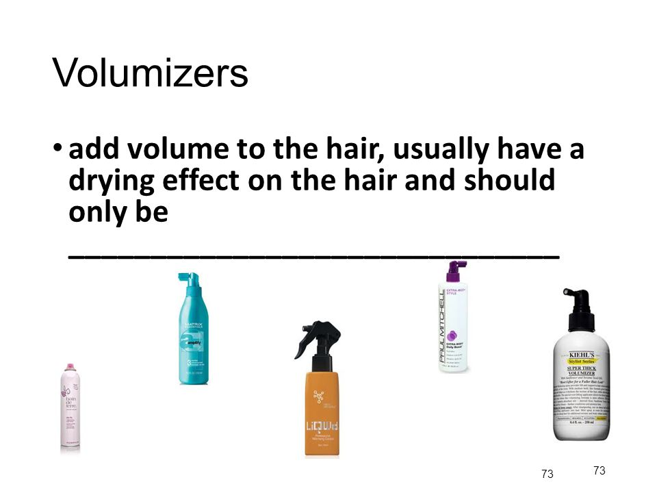 Volumizers add volume to the hair, usually have a drying effect on the hair and should only be ______________________________.